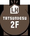 TATSUNDESU LH 2F
